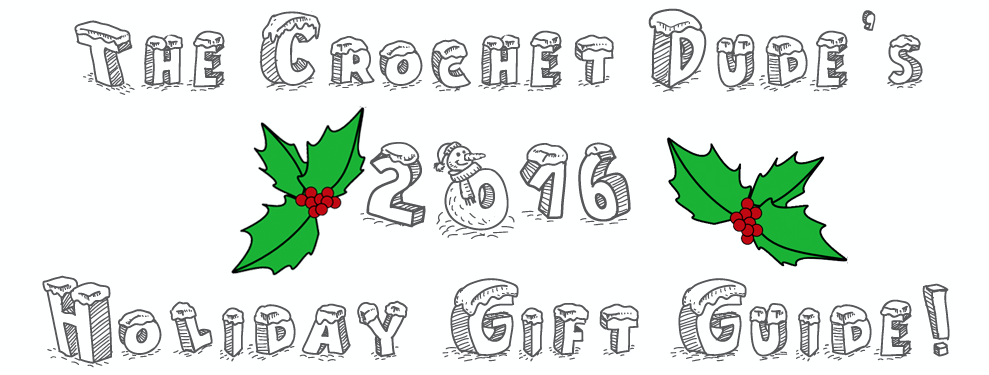 The Crochet Dude 2016 Holiday Gift Guide